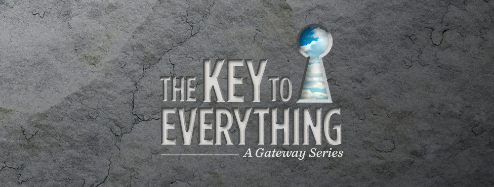 The Key To Everything Gateway Church